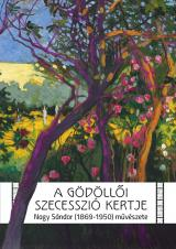 A gödöllői szecesszió kertje. Nagy Sándor (1869–1950) művészete (kiállításkatalógus)